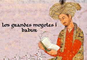 Los Grandes Mogoles I: Babur