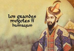 Los Grandes Mogoles II: Humayun